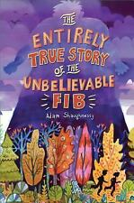 The Entirely True Story of the Unbelievable FIB by Adam Shaughnessy (2015,...
