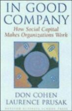 In Good Company: How Social Capital Makes Organizations Work, Don Cohen, Laurenc