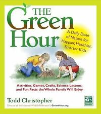 The Green Hour: A Daily Dose of Nature for Happier, Healthier, Smarter Kids, Chr
