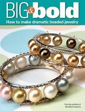 Big and Bold: How to make dramatic beaded jewelry,