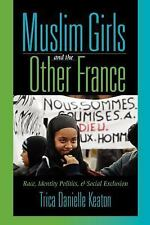 Muslim Girls and the Other France : Race, Identity Politics, and Social...