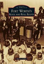 Fort Worth's Rock and Roll Roots (Images of America) by Nobles, Mark A.