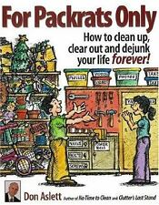 For Packrats Only: How to Clean Up, Clear Out, and Dejunk Your Life Forever - Ac