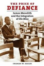 The Price of Defiance: James Meredith and the Integration of Ole Miss