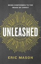 Unleashed : Being Conformed to the Image of Christ by Eric Mason BRAND NEW!!!