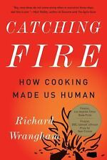 Catching Fire: How Cooking Made Us Human by Richard Wrangham