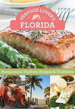 Seafood Lover's Florida : Restaurants, Markets, Recipes and Traditions by...