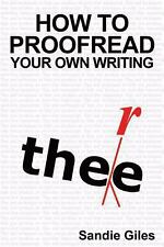 How to Proofread Your Own Writing : Tips and Techniques to Help You Produce...