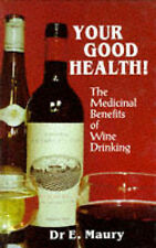 Your Good Health!: Medicinal Benefits of Wine Drinking, E.A. Maury