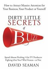 Dirty Little Secrets of Buzz: How to Attract Massive Attention for Your Business