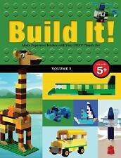 Brick Bks.: Build It! Volume 3 : Make Super-Cool Models from Lego® Classic...