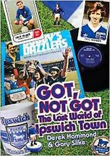 Got, Not Got: Ipswich Town: The Lost World of Ipswich Town, Book, New Hardback