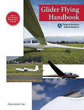 Glider Flying Handbook : Faa-H-8083-13a by Federal Aviation Administration...