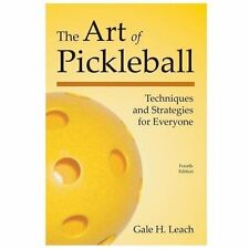 The Art of Pickleball : Techniques and Strategies for Everyone by Gale Leach...