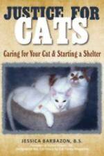 Justice for Cats : Caring for Your Cat and Starting a Shelter by B. S....