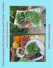 Edible Landscaping 2016 Calendar Deep South and Desert Southwest by Catherine...