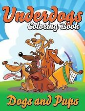 Underdogs Coloring Book (Dogs and Pups) by Speedy Publishing LLC (2014,...