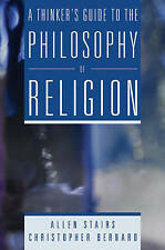 A Thinker's Guide to the Philosophy of Religion: Wrestling with the Divine by...