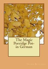 The Magic Porridge Pot- in German by Brothers Grimm (2015, Paperback)
