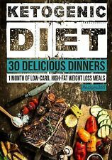 Ketogenic Diet: 30 Delicious Dinners : 1 Month of Low Carb, High Fat Weight...