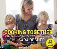 Cooking Together : Real Food for the Whole Family by Sara Begner (2015,...