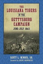 The Louisiana Tigers in the Gettysburg Campaign, June-July 1863 by Scott L.,...