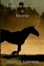 How to Rescue a Horse by Jenna Letzter (2014, Paperback)