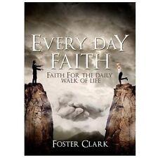 Every Day Faith : Faith for the Daily Walk of Life by Foster Clark (2013,...