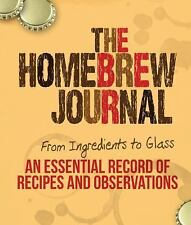 The Homebrew Journal: From Ingredients to Glass: An Essential Record of Recipes