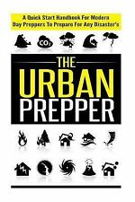 Quick Guide Handbook for Preppers, Preparation for Disaster: The Urban...