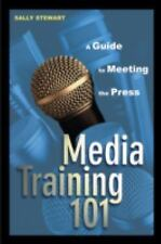 Media Training 101 : A Guide to Meeting the Press by Sally Stewart (2003,...