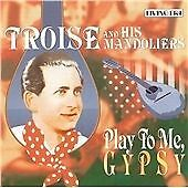 Play to Me Gypsy, Troise, Good