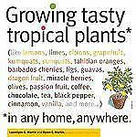 Growing Tasty Tropical Plants in Any Home, Anywhere: (like lemons, lim-ExLibrary