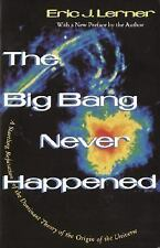 The Big Bang Never Happened: A Startling Refutation of the Dominant Theory of th