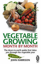 Vegetable Growing Month-by-Month: The down-to-earth guide, John Harrison