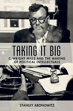 NEW - Taking It Big: C. Wright Mills and the Making of Political Intellectuals