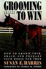 Grooming to Win : How to Groom, Trim, Braid and Prepare Your Horse for Show...