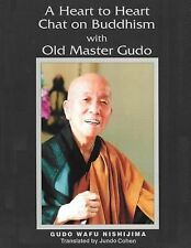 A Heart to Heart Chat on Buddhism with Old Master Gudo : (Expanded Edition)...
