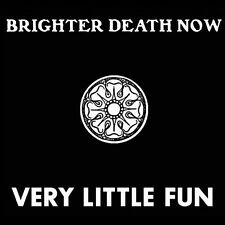 "Brighter Death Now ""Very Little Fun"" 2 cd"