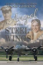 Angel With Steel Wings : Women Of Courage Series by Anne Greene (2015,...
