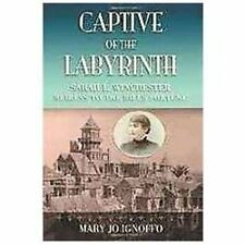 Captive of the Labyrinth : Sarah L. Winchester, Heiress to the Rifle Fortune...