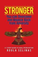 Stronger : You Can Overcome and Bounce Back from Adversity a 7 STEP GUIDE to...