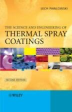 The Science and Engineering of Thermal Spray Coatings by Lech Pawlowski...