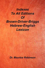Indexes to All Editions of Bdb Hebrew English Lexicon by Maurice Robinson...