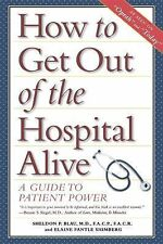 How to Get Out of the Hospital Alive : A Guide to Patient Power by Elaine...