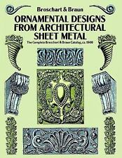 Ornamental Designs from Architectural Sheet Metal: The Complete Broschart & Brau