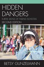 Hidden Dangers : Subtle Signs of Failing Schools by Betsy Gunzelmann (2011,...
