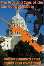 The Pros and Cons of the Gun Control Debate : How Do Obama's Laws Impact Gun...