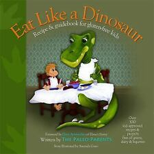 Eat Like a Dinosaur : Recipe and Guidebook for Gluten-Free Kids by Paleo...