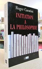 INITIATION À LA PHILOSOPHIE. PAR ROGER CARATINI
